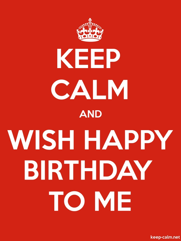 KEEP CALM AND WISH HAPPY BIRTHDAY TO ME - white/red - Default (600x800)