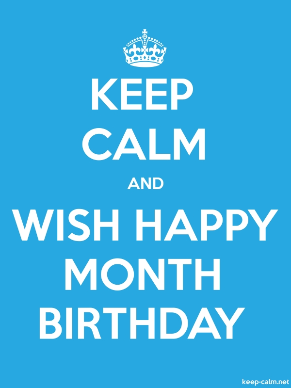 KEEP CALM AND WISH HAPPY MONTH BIRTHDAY - white/blue - Default (600x800)