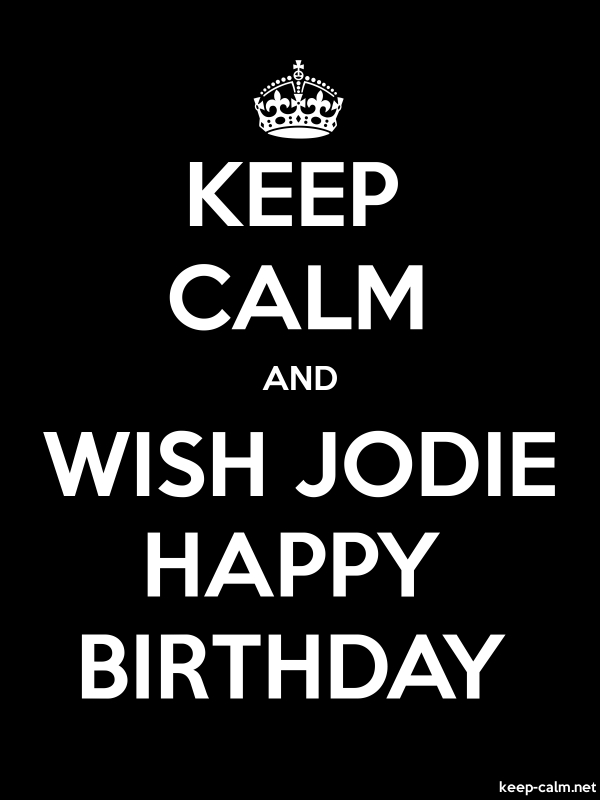KEEP CALM AND WISH JODIE HAPPY BIRTHDAY - white/black - Default (600x800)