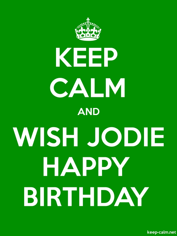 KEEP CALM AND WISH JODIE HAPPY BIRTHDAY - white/green - Default (600x800)