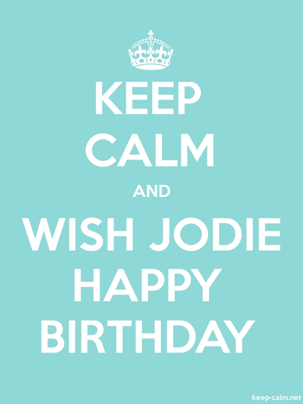 KEEP CALM AND WISH JODIE HAPPY BIRTHDAY - white/lightblue - Default (600x800)