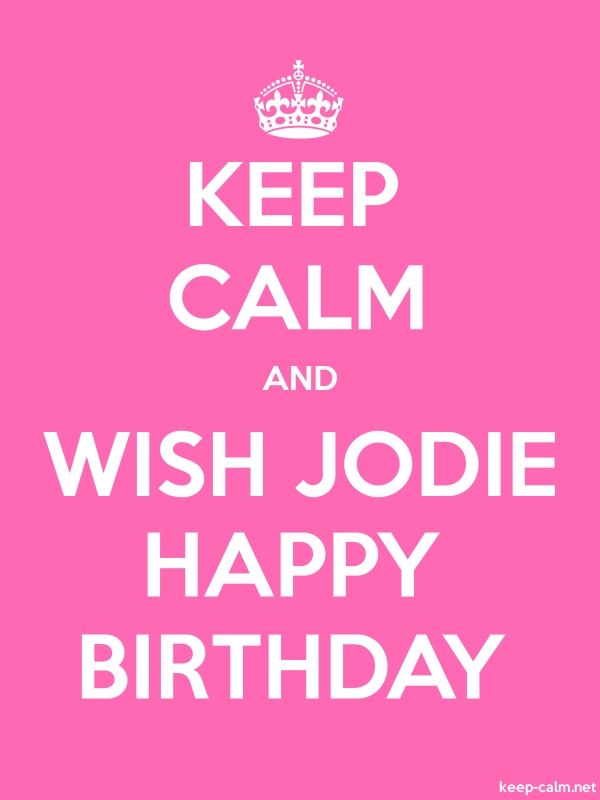 KEEP CALM AND WISH JODIE HAPPY BIRTHDAY - white/pink - Default (600x800)