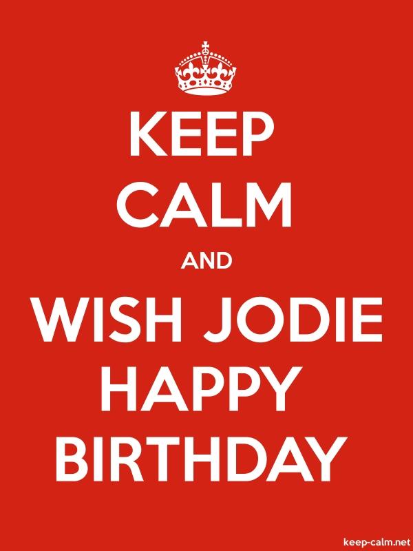 KEEP CALM AND WISH JODIE HAPPY BIRTHDAY - white/red - Default (600x800)
