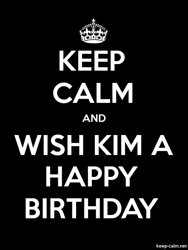 KEEP CALM AND WISH KIM A HAPPY BIRTHDAY - white/black - Default (600x800)