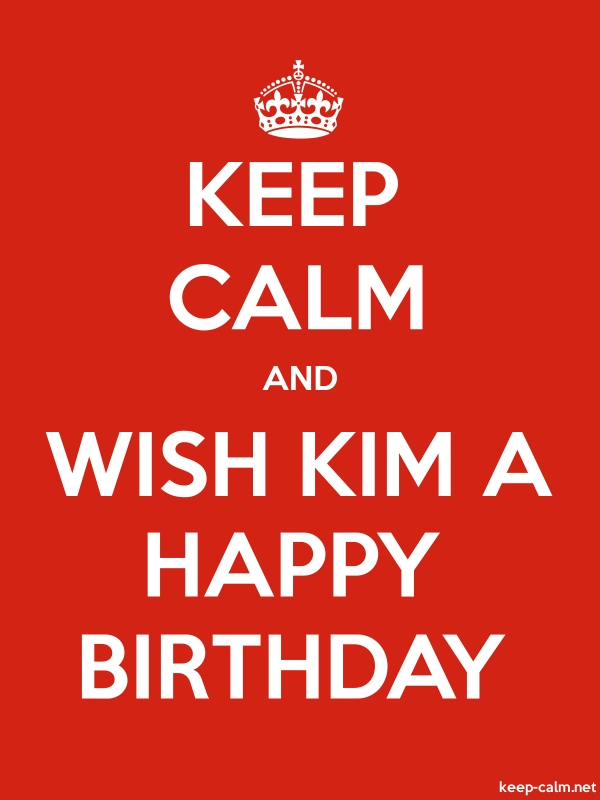 KEEP CALM AND WISH KIM A HAPPY BIRTHDAY - white/red - Default (600x800)