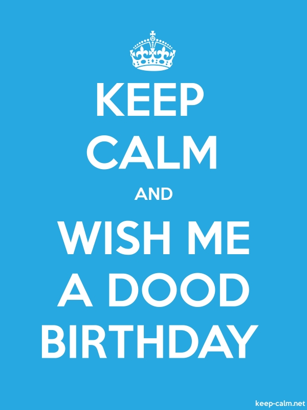 KEEP CALM AND WISH ME A DOOD BIRTHDAY - white/blue - Default (600x800)