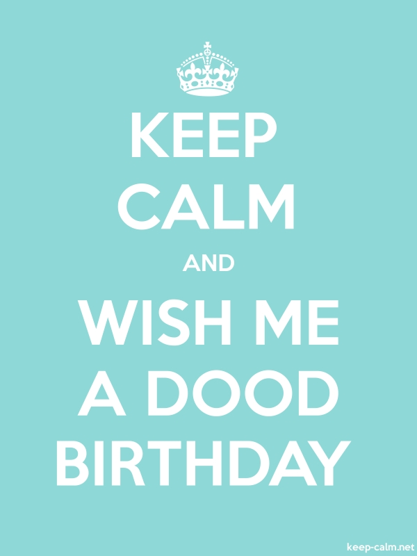 KEEP CALM AND WISH ME A DOOD BIRTHDAY - white/lightblue - Default (600x800)