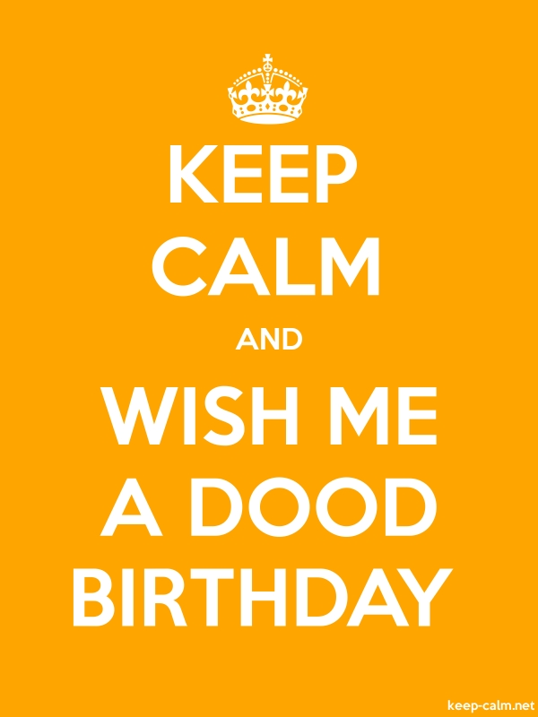 KEEP CALM AND WISH ME A DOOD BIRTHDAY - white/orange - Default (600x800)