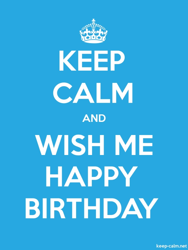 KEEP CALM AND WISH ME HAPPY BIRTHDAY - white/blue - Default (600x800)