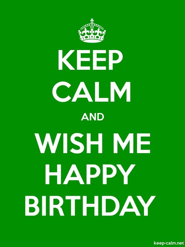 KEEP CALM AND WISH ME HAPPY BIRTHDAY - white/green - Default (600x800)