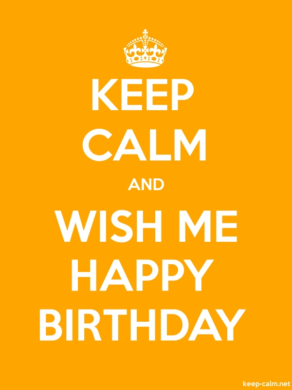 KEEP CALM AND WISH ME HAPPY BIRTHDAY - white/orange - Default (600x800)