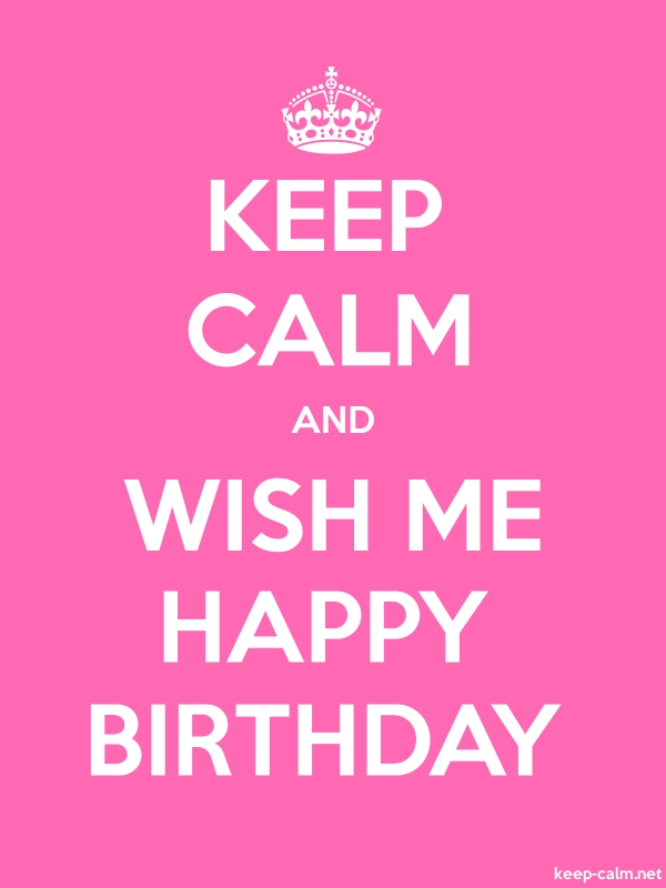 KEEP CALM AND WISH ME HAPPY BIRTHDAY - white/pink - Default (600x800)