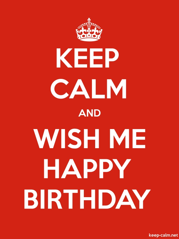 KEEP CALM AND WISH ME HAPPY BIRTHDAY - white/red - Default (600x800)