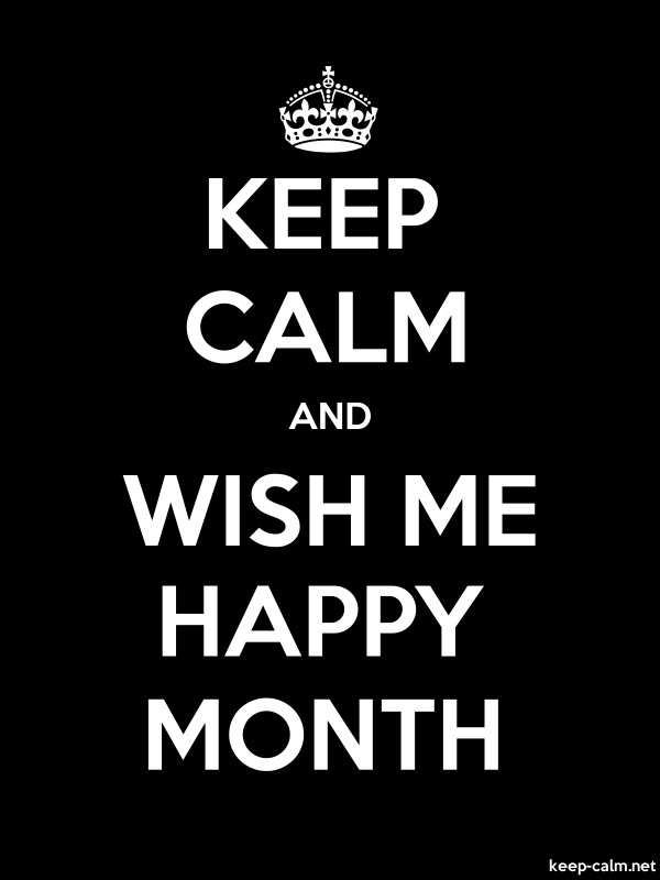 KEEP CALM AND WISH ME HAPPY MONTH - white/black - Default (600x800)
