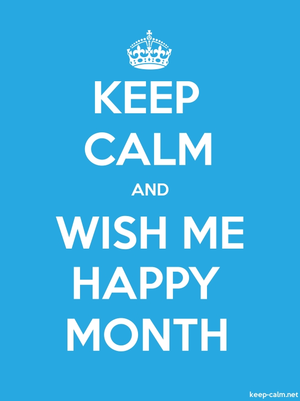 KEEP CALM AND WISH ME HAPPY MONTH - white/blue - Default (600x800)