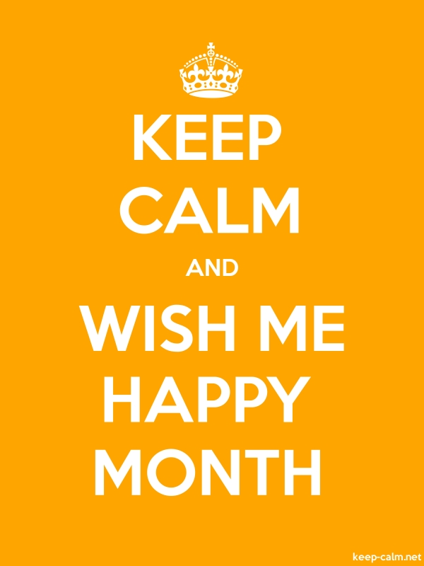 KEEP CALM AND WISH ME HAPPY MONTH - white/orange - Default (600x800)