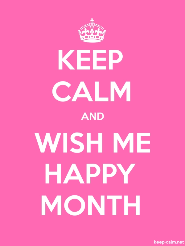 KEEP CALM AND WISH ME HAPPY MONTH - white/pink - Default (600x800)