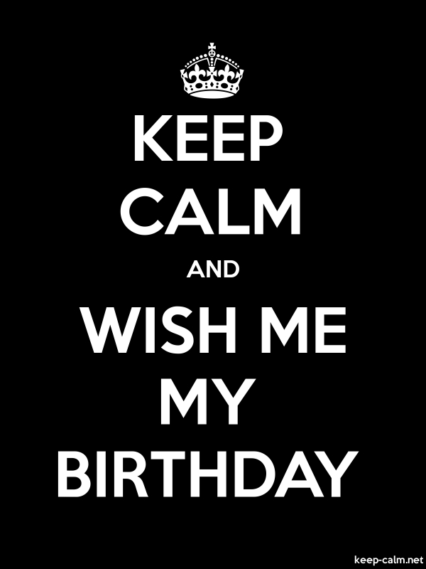 KEEP CALM AND WISH ME MY BIRTHDAY - white/black - Default (600x800)