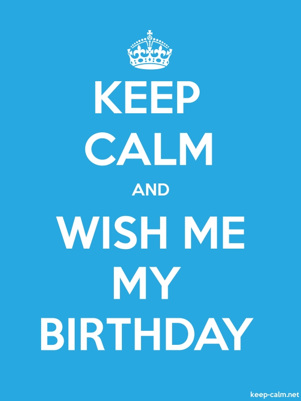 KEEP CALM AND WISH ME MY BIRTHDAY - white/blue - Default (600x800)