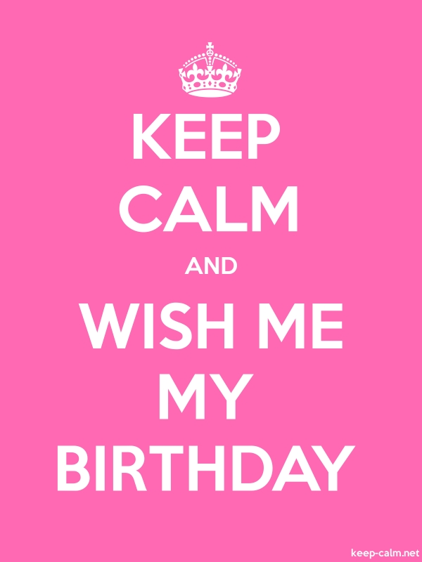 KEEP CALM AND WISH ME MY BIRTHDAY - white/pink - Default (600x800)