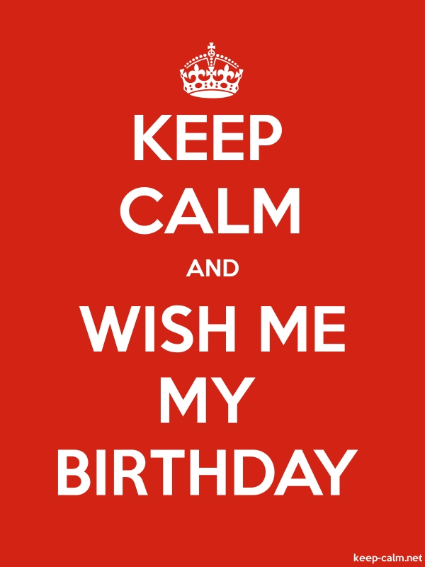 KEEP CALM AND WISH ME MY BIRTHDAY - white/red - Default (600x800)