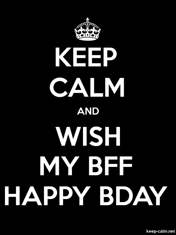 KEEP CALM AND WISH MY BFF HAPPY BDAY - white/black - Default (600x800)