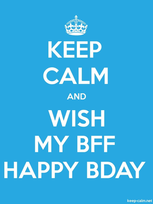 KEEP CALM AND WISH MY BFF HAPPY BDAY - white/blue - Default (600x800)