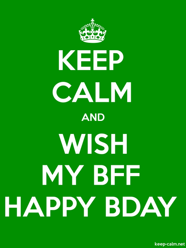 KEEP CALM AND WISH MY BFF HAPPY BDAY - white/green - Default (600x800)