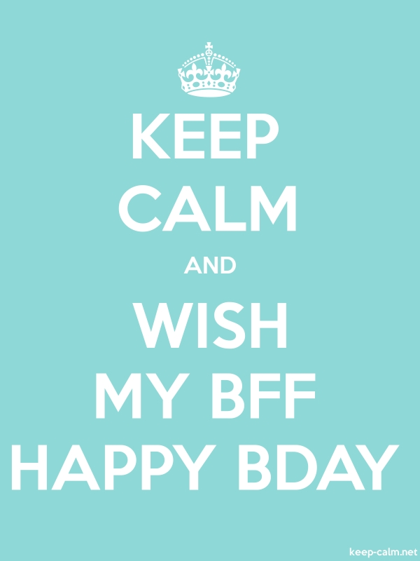 KEEP CALM AND WISH MY BFF HAPPY BDAY - white/lightblue - Default (600x800)
