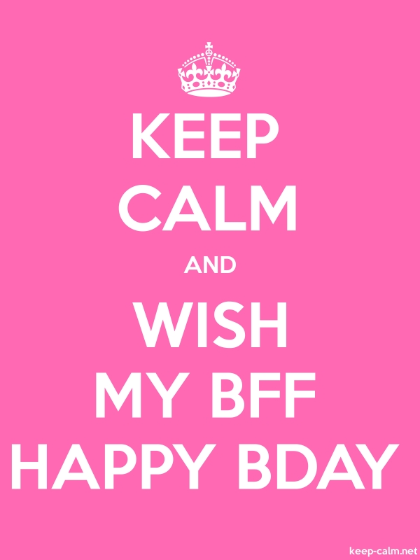 KEEP CALM AND WISH MY BFF HAPPY BDAY - white/pink - Default (600x800)