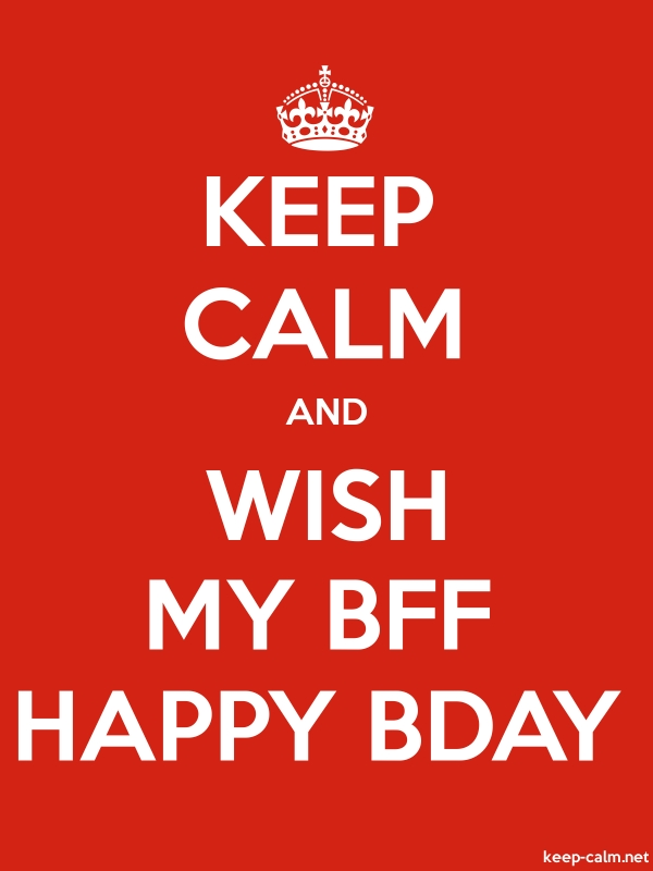 KEEP CALM AND WISH MY BFF HAPPY BDAY - white/red - Default (600x800)