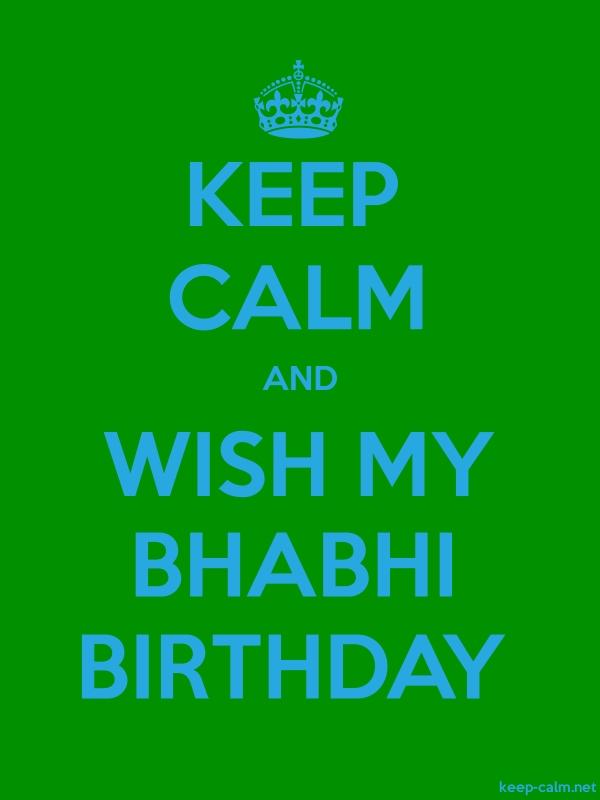 KEEP CALM AND WISH MY BHABHI BIRTHDAY - blue/green - Default (600x800)