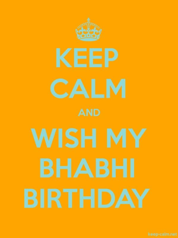 KEEP CALM AND WISH MY BHABHI BIRTHDAY - lightblue/orange - Default (600x800)