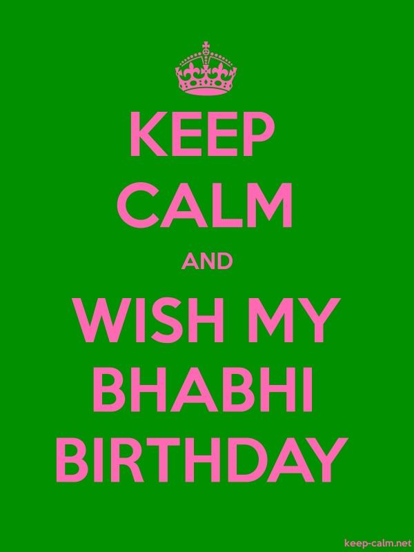 KEEP CALM AND WISH MY BHABHI BIRTHDAY - pink/green - Default (600x800)