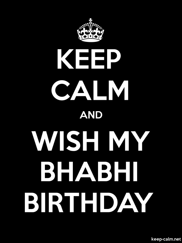 KEEP CALM AND WISH MY BHABHI BIRTHDAY - white/black - Default (600x800)