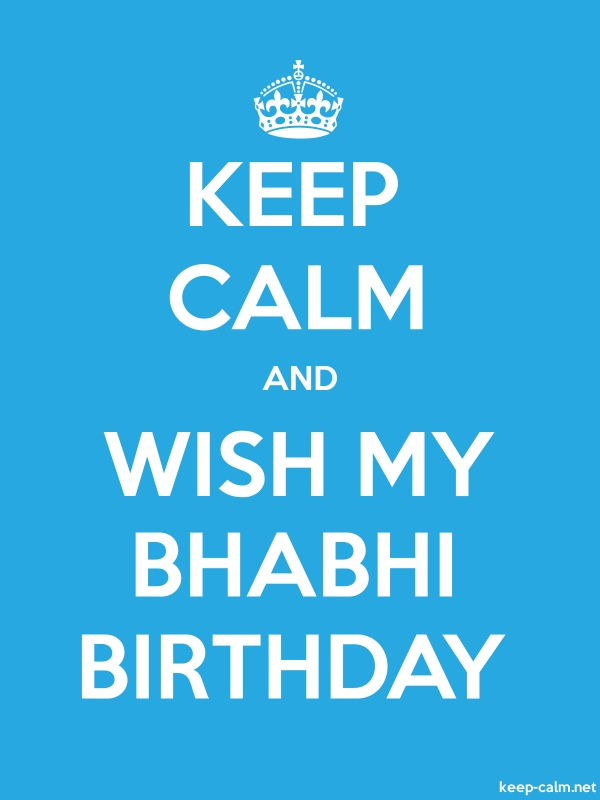 KEEP CALM AND WISH MY BHABHI BIRTHDAY - white/blue - Default (600x800)