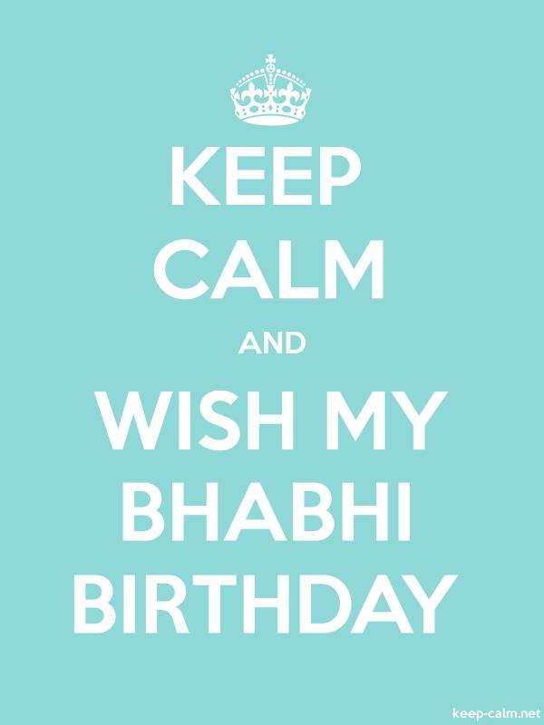 KEEP CALM AND WISH MY BHABHI BIRTHDAY - white/lightblue - Default (600x800)