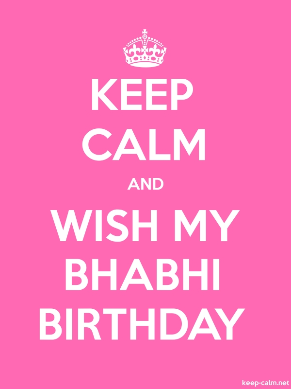 KEEP CALM AND WISH MY BHABHI BIRTHDAY - white/pink - Default (600x800)