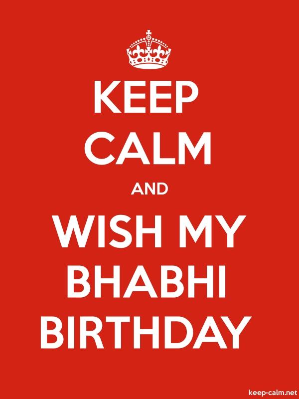 KEEP CALM AND WISH MY BHABHI BIRTHDAY - white/red - Default (600x800)