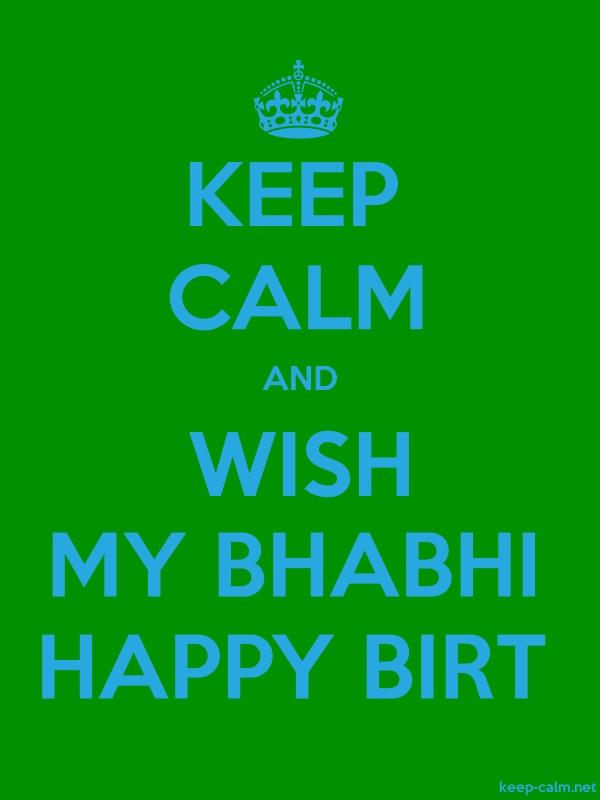 KEEP CALM AND WISH MY BHABHI HAPPY BIRT - blue/green - Default (600x800)