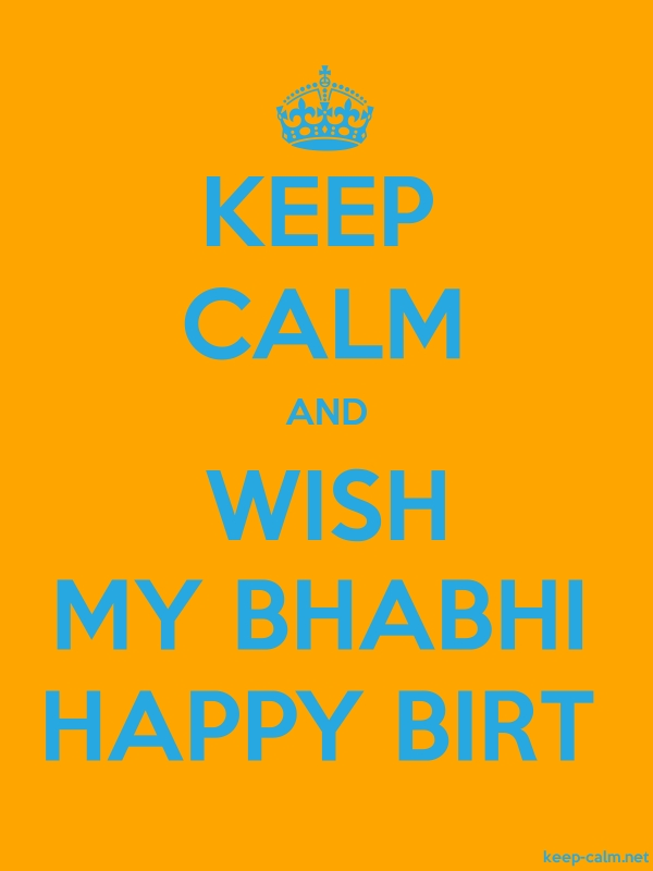KEEP CALM AND WISH MY BHABHI HAPPY BIRT - blue/orange - Default (600x800)