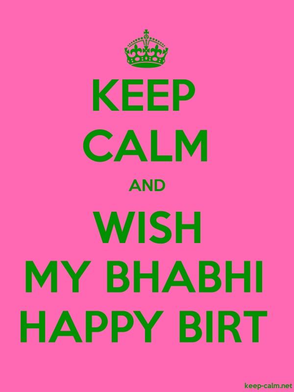 KEEP CALM AND WISH MY BHABHI HAPPY BIRT - green/pink - Default (600x800)