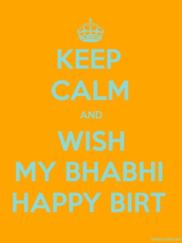 KEEP CALM AND WISH MY BHABHI HAPPY BIRT - lightblue/orange - Default (600x800)