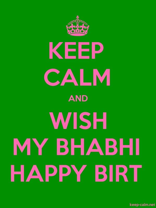 KEEP CALM AND WISH MY BHABHI HAPPY BIRT - pink/green - Default (600x800)