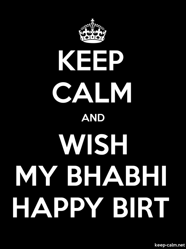 KEEP CALM AND WISH MY BHABHI HAPPY BIRT - white/black - Default (600x800)