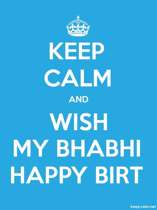 KEEP CALM AND WISH MY BHABHI HAPPY BIRT - white/blue - Default (600x800)