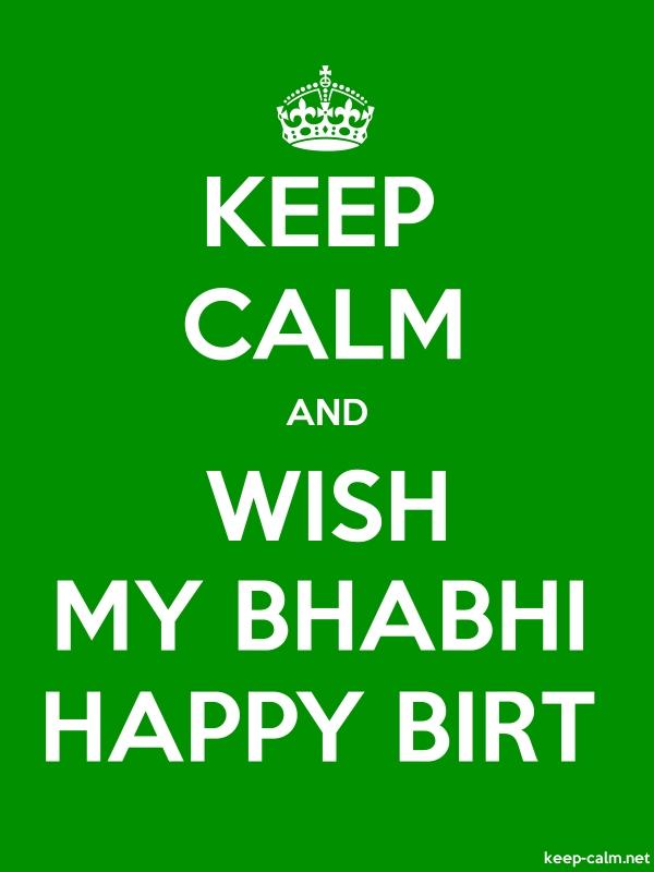 KEEP CALM AND WISH MY BHABHI HAPPY BIRT - white/green - Default (600x800)