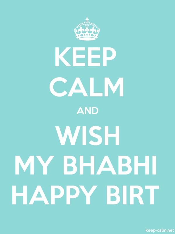 KEEP CALM AND WISH MY BHABHI HAPPY BIRT - white/lightblue - Default (600x800)