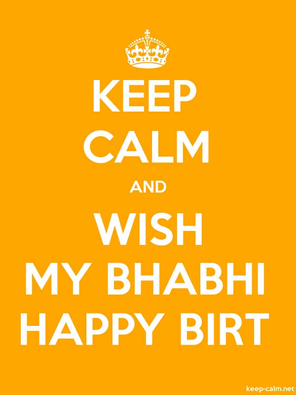KEEP CALM AND WISH MY BHABHI HAPPY BIRT - white/orange - Default (600x800)