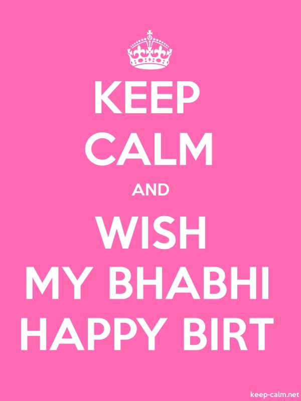 KEEP CALM AND WISH MY BHABHI HAPPY BIRT - white/pink - Default (600x800)